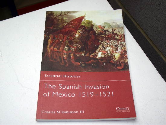 Osprey - Essential Histories No60 - The Spanish Invasion of Mexico 1519-1521 Date: 00's 60