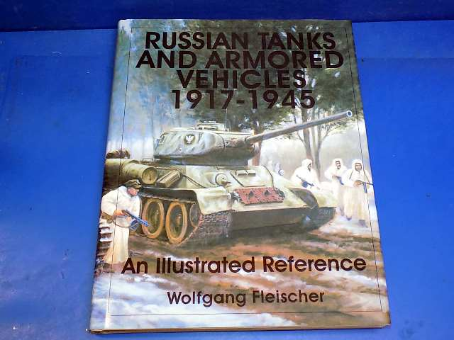 Schiffer - - Russian Tanks and Armored Vehicles 1917-1945 - Wolfgang Fleischer Date: 00's