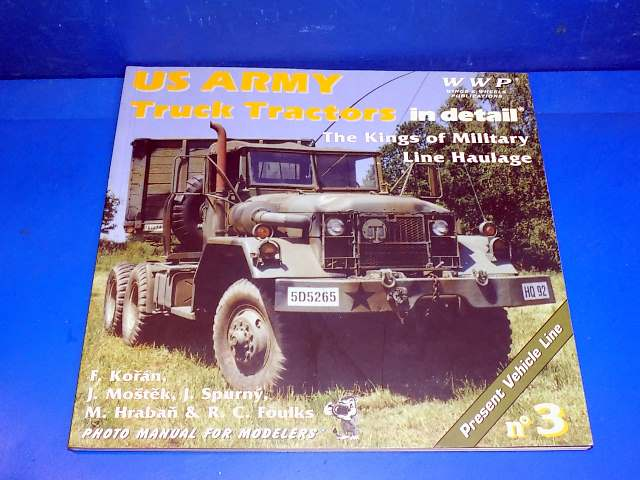 Wings & Wheels Publications - - No3 - US Army Truck Tractors in Detail Date: 00's