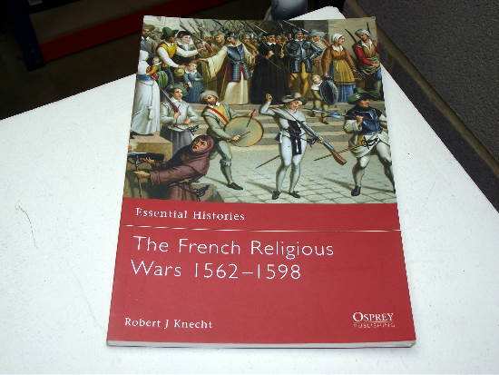 Osprey - Essential Histories No47 - The French Religious Wars 1562-1598 Date: 00's 47