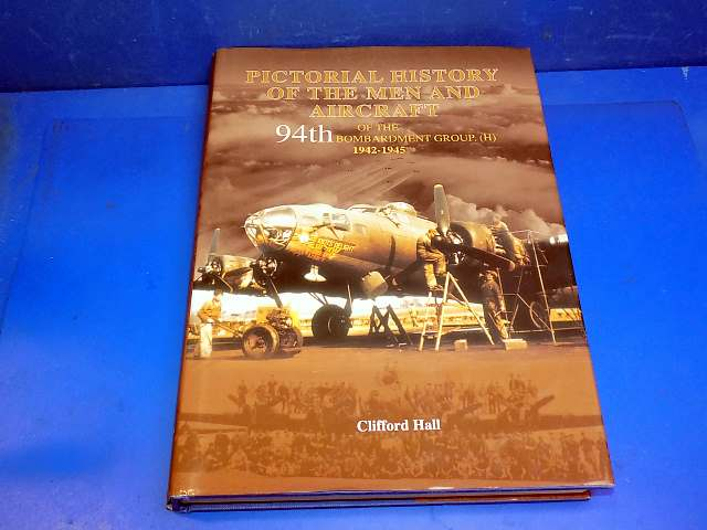 Books - - Pictorial History of the Men and Aircraft of the 94th Bomb Group - Clifford Hall Date: 00's