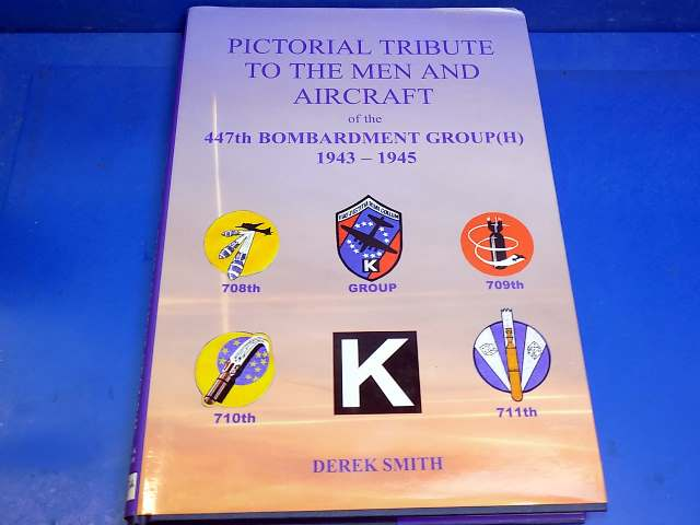 Books - - Pictorial Tribute to the Men and Aircraft of the 447th Bomb Group - Derek Smith Date: 00's