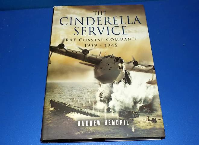 The Cinderella Service - RAF Coastal Command 1939-1945