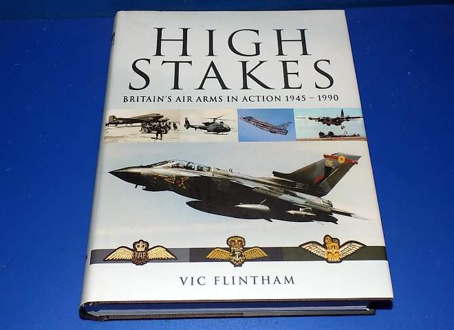 High Stakes - Britains Air Arms in Action - 1945-1990 - Vic Flintham