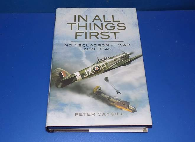 In All Things First - No1 Sqn at War 1939-1945 - Peter Caygill