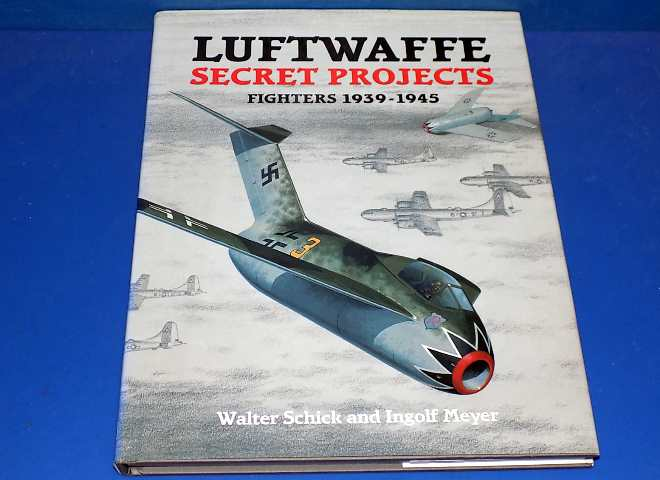 Luftwaffe Secret Projects - Fighters 1939-1945