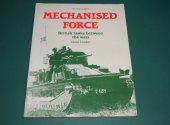HMSO - - Mechanised force: British Tanks between the Wars Date: 1991